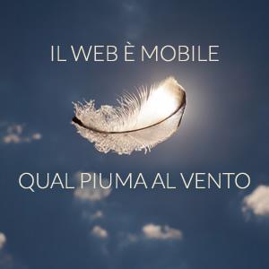 Il web è mobile, qual piuma al vento.